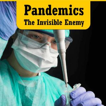 Pandemics: The Invisible Enemy